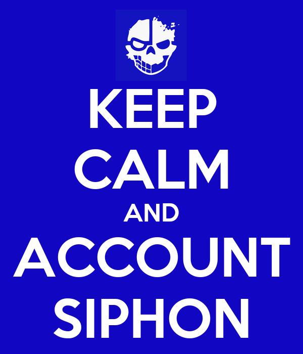 KEEP CALM AND ACCOUNT SIPHON