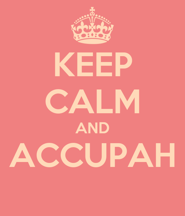 KEEP CALM AND ACCUPAH