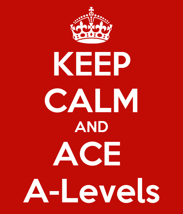 KEEP CALM AND ACE  A-Levels