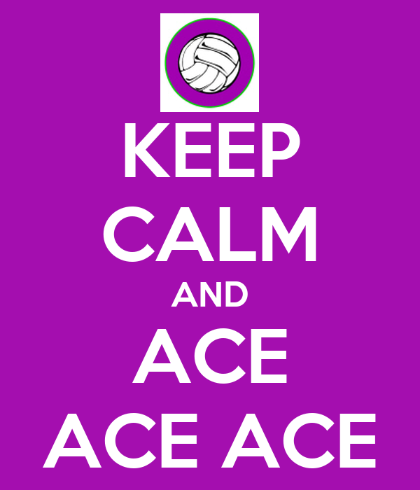 KEEP CALM AND  ACE  ACE ACE