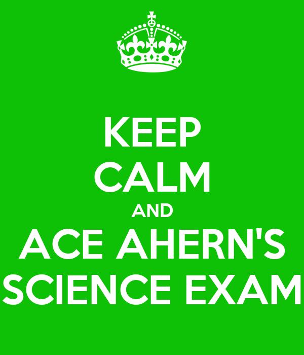 KEEP CALM AND ACE AHERN'S SCIENCE EXAM