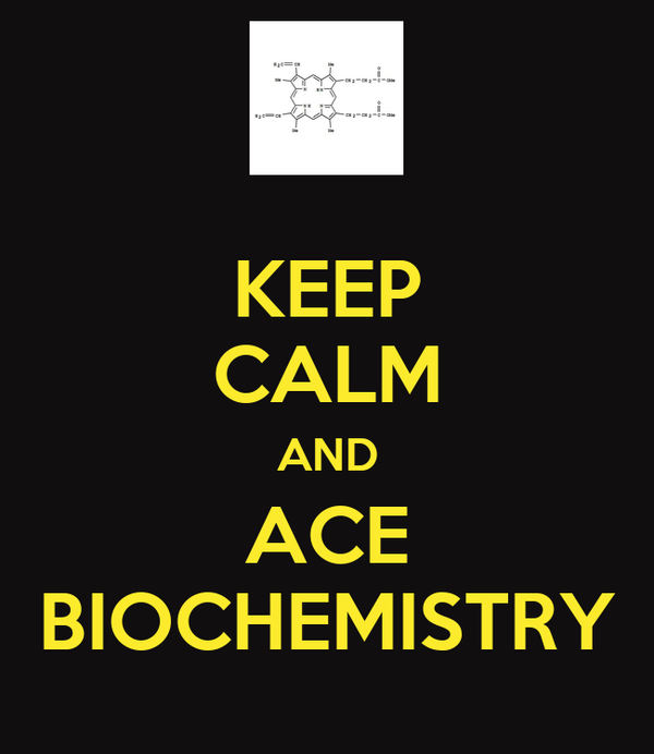 KEEP CALM AND ACE BIOCHEMISTRY