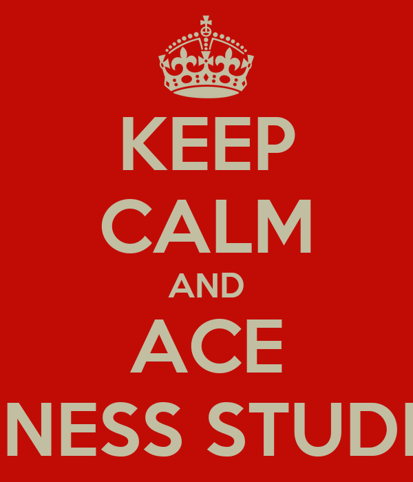 KEEP CALM AND ACE BUSINESS STUDIES!!*