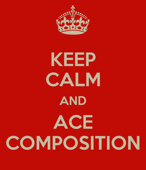 KEEP CALM AND ACE COMPOSITION