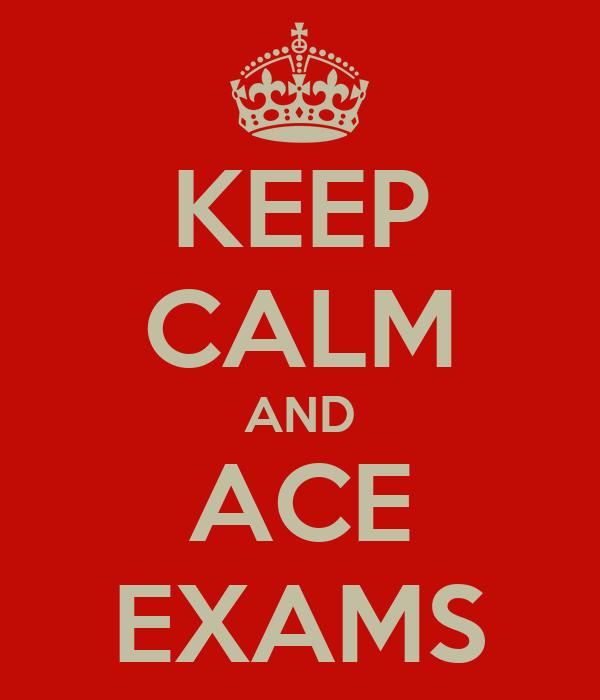KEEP CALM AND ACE EXAMS