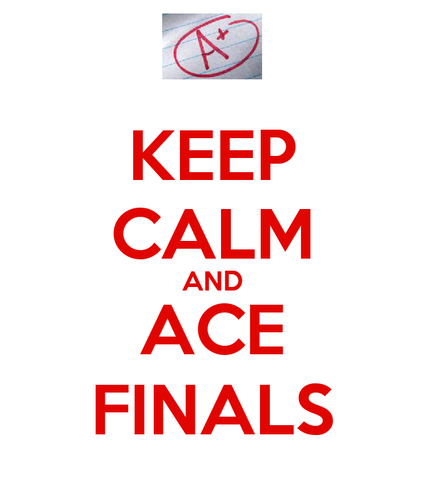 KEEP CALM AND ACE FINALS