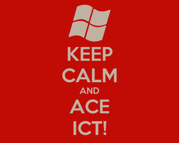 KEEP CALM AND ACE ICT!
