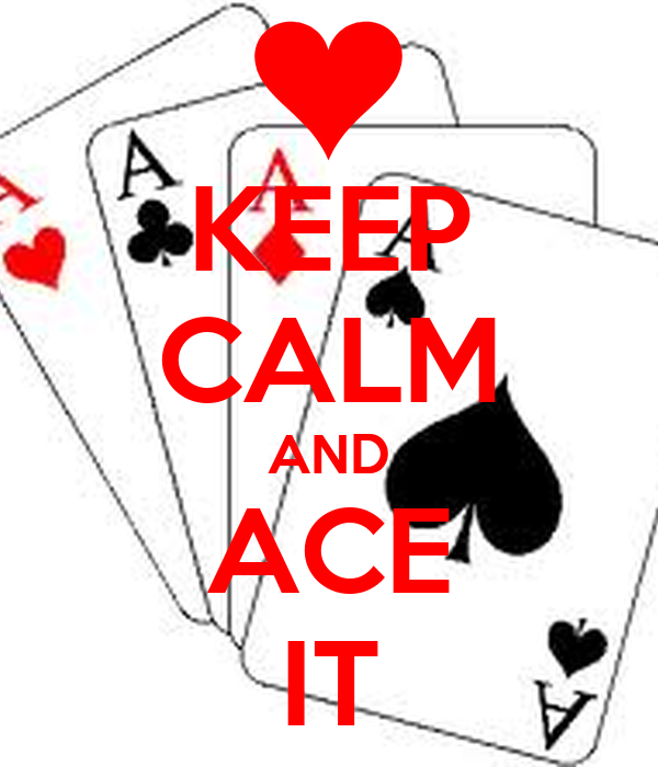 KEEP CALM AND ACE IT