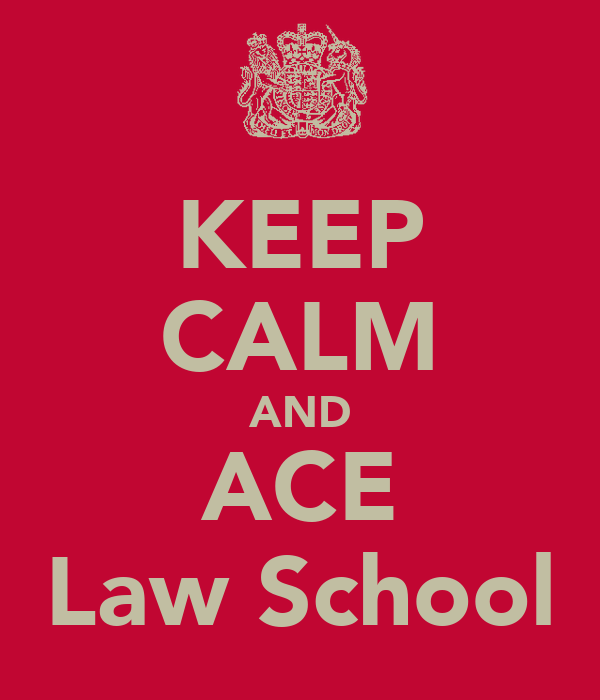 KEEP CALM AND ACE Law School