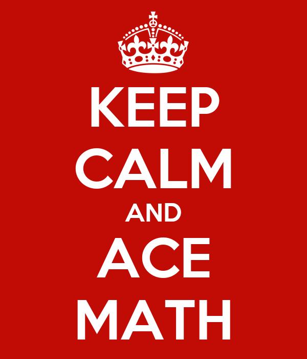 KEEP CALM AND ACE MATH