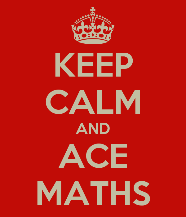 KEEP CALM AND ACE MATHS