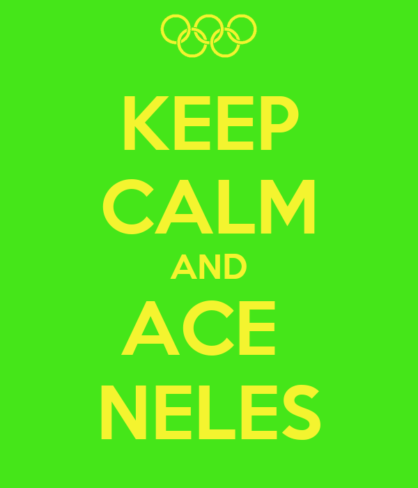 KEEP CALM AND ACE  NELES