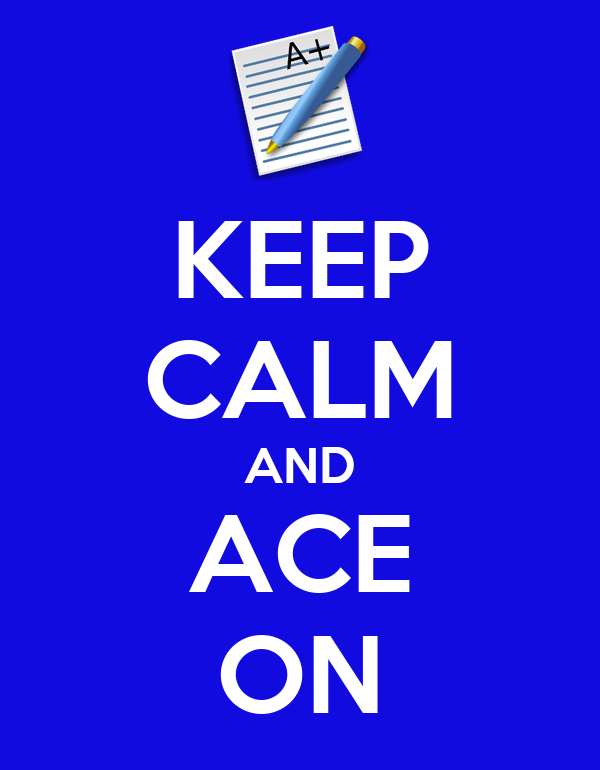 KEEP CALM AND ACE ON