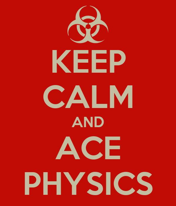 KEEP CALM AND ACE PHYSICS