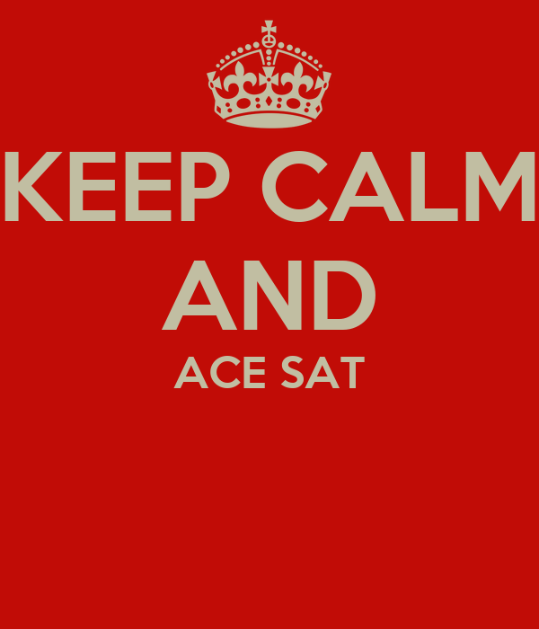 KEEP CALM AND ACE SAT