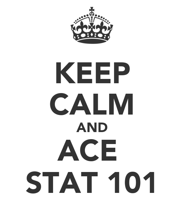KEEP CALM AND ACE  STAT 101