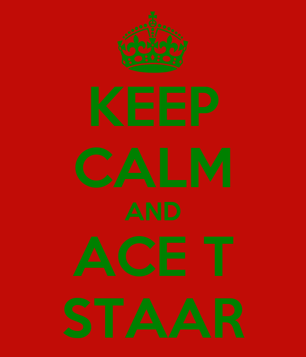 KEEP CALM AND ACE T STAAR