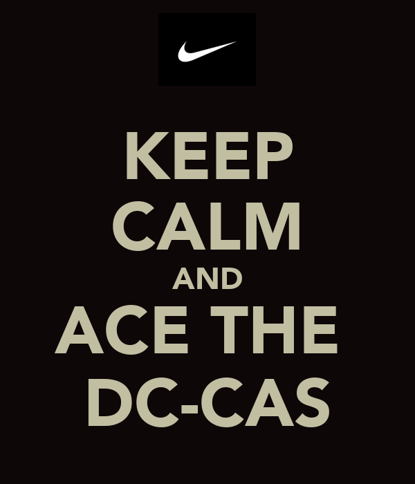 KEEP CALM AND ACE THE  DC-CAS