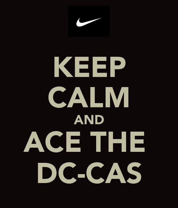 KEEP CALM AND ACE THE  DC-CAS