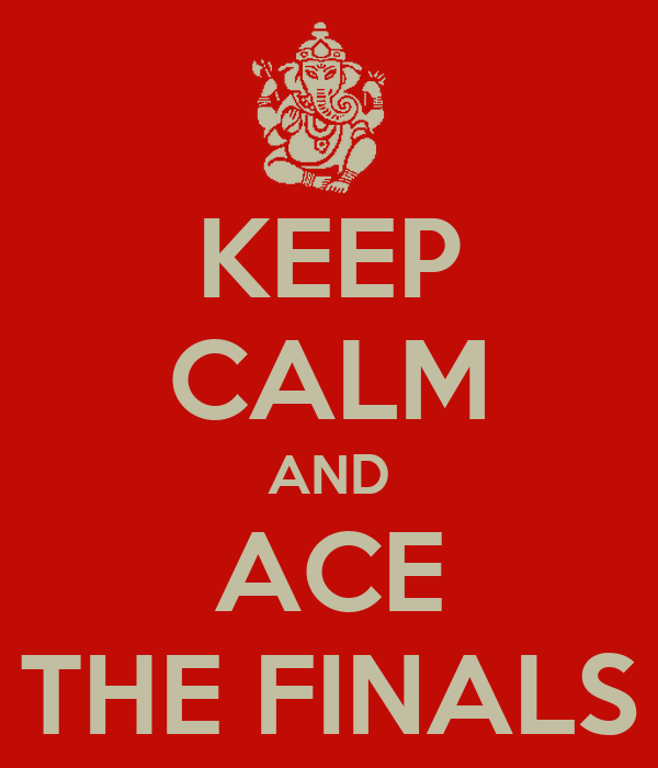 KEEP CALM AND ACE THE FINALS