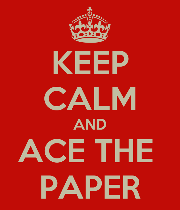 KEEP CALM AND ACE THE  PAPER