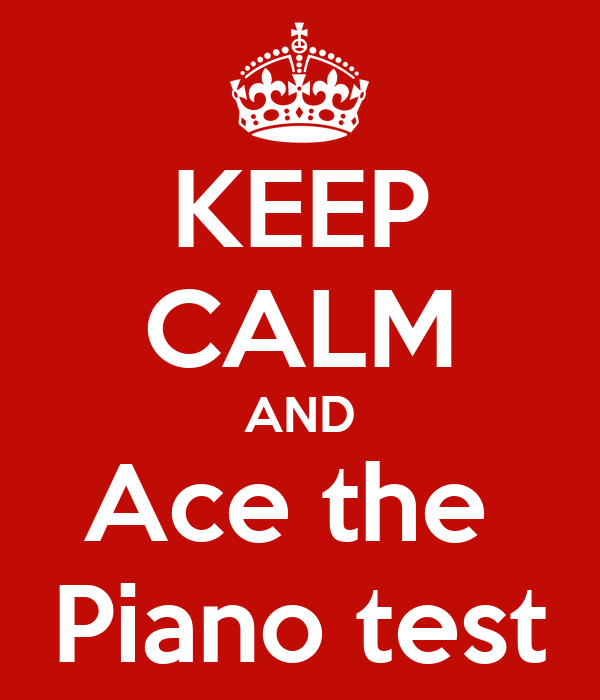 KEEP CALM AND Ace the  Piano test