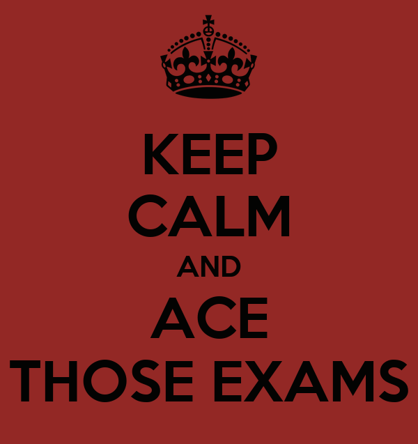 KEEP CALM AND ACE THOSE EXAMS