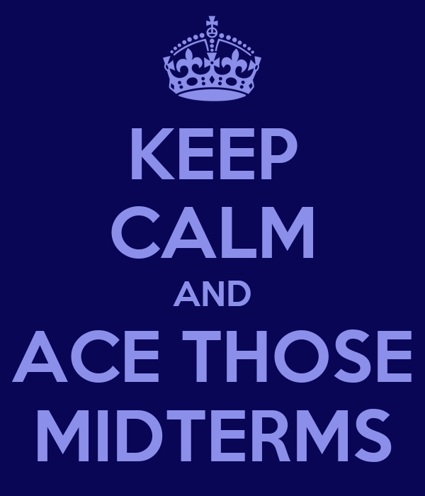 KEEP CALM AND ACE THOSE MIDTERMS