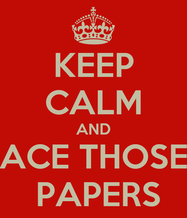 KEEP CALM AND ACE THOSE  PAPERS