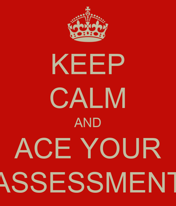 KEEP CALM AND ACE YOUR ASSESSMENT
