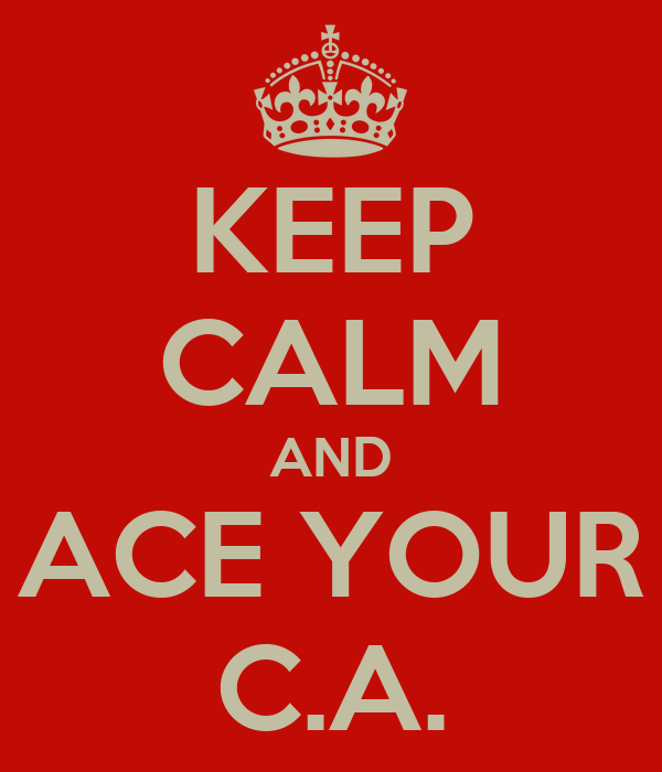 KEEP CALM AND ACE YOUR C.A.