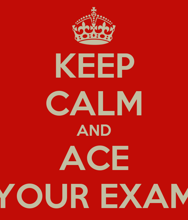 KEEP CALM AND ACE YOUR EXAM