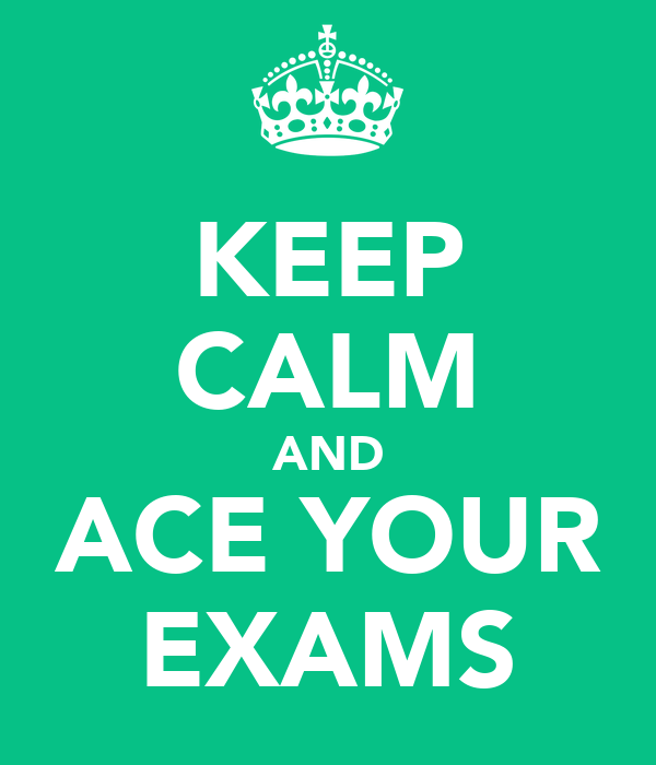 KEEP CALM AND ACE YOUR EXAMS