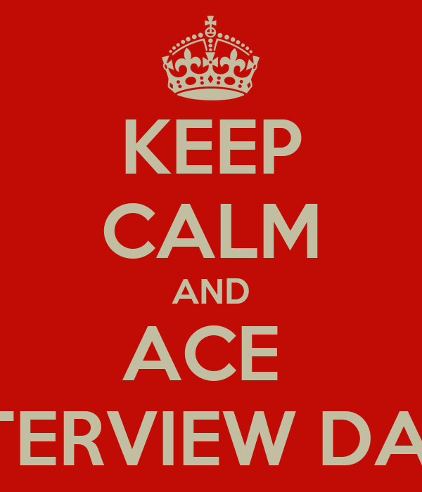 KEEP CALM AND ACE  YOUR  INTERVIEW DADDY BAO