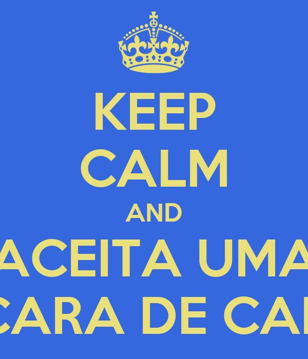 KEEP CALM AND ACEITA UMA XÍCARA DE CAFÉ?