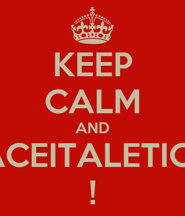 KEEP CALM AND #ACEITALETICIA !