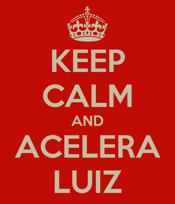 KEEP CALM AND ACELERA LUIZ