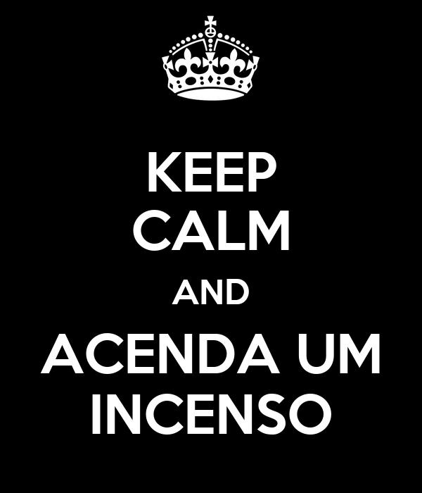 KEEP CALM AND ACENDA UM INCENSO