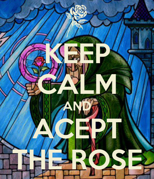 KEEP CALM AND ACEPT THE ROSE