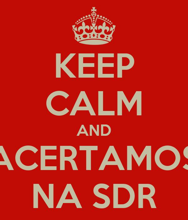 KEEP CALM AND ACERTAMOS NA SDR