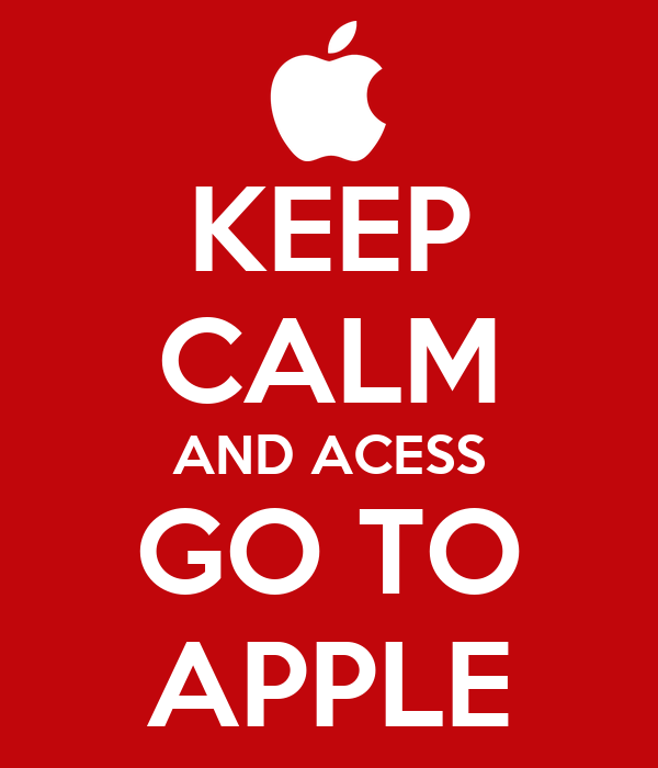 KEEP CALM AND ACESS GO TO APPLE