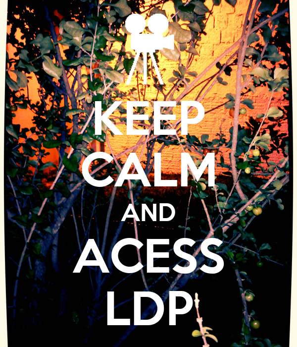 KEEP CALM AND ACESS LDP