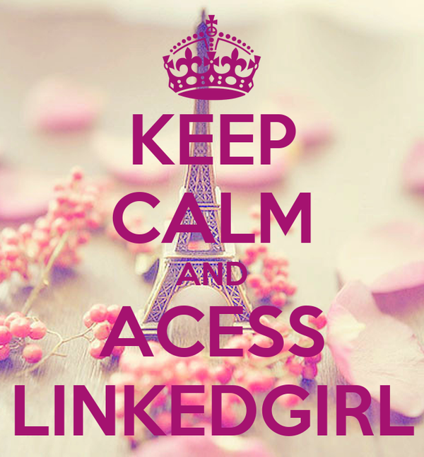 KEEP CALM AND ACESS LINKEDGIRL