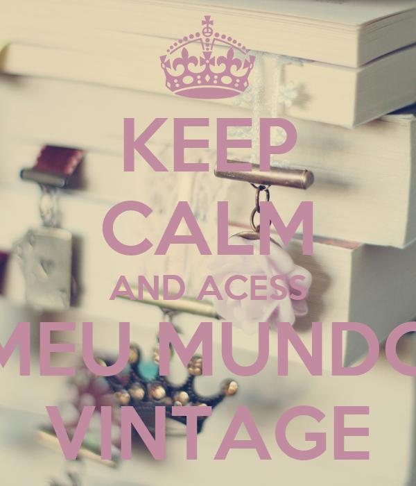 KEEP CALM AND ACESS MEU MUNDO VINTAGE