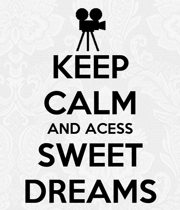 KEEP CALM AND ACESS SWEET DREAMS