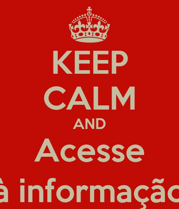 KEEP CALM AND Acesse à informação