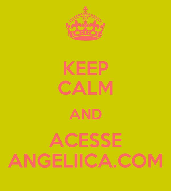 KEEP CALM AND ACESSE ANGELIICA.COM