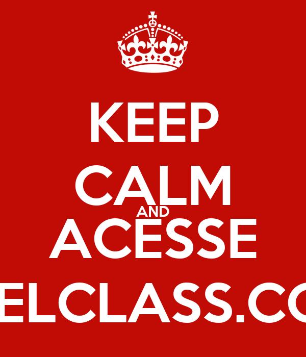 KEEP CALM AND ACESSE IMOVELCLASS.COM.BR