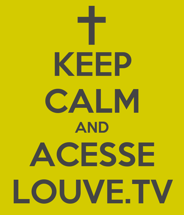 KEEP CALM AND ACESSE LOUVE.TV