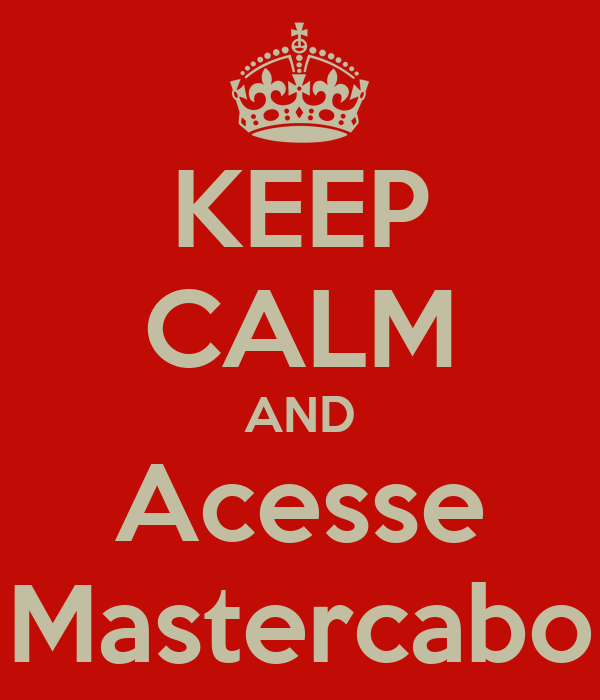 KEEP CALM AND Acesse Mastercabo